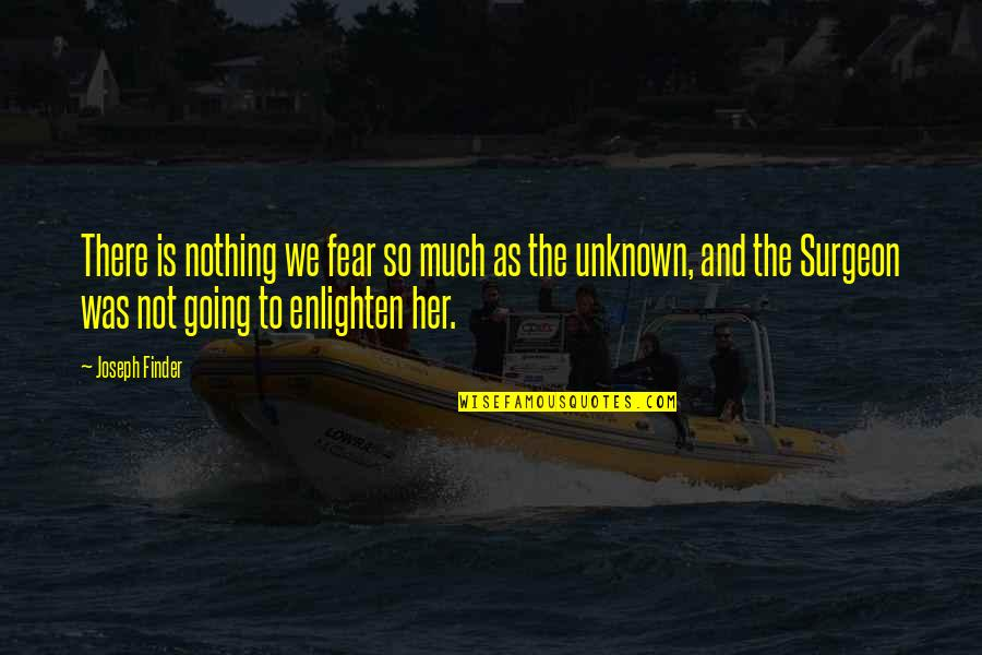 Finder Quotes By Joseph Finder: There is nothing we fear so much as