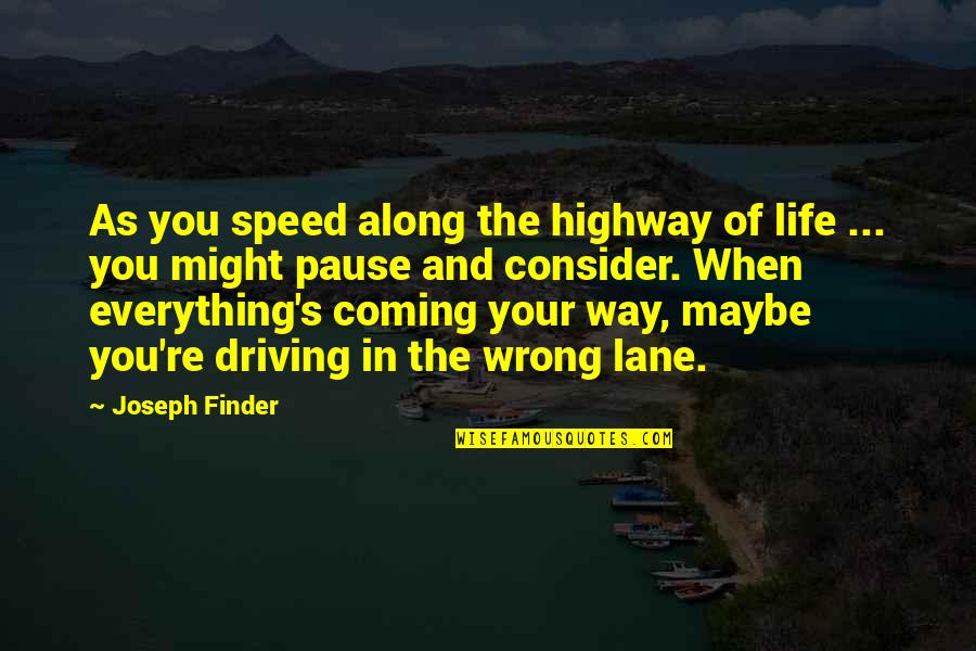Finder Quotes By Joseph Finder: As you speed along the highway of life