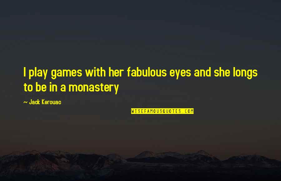 Finding A Pot Of Gold Quotes By Jack Kerouac: I play games with her fabulous eyes and