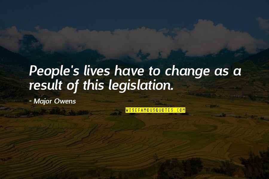 Finding A Pot Of Gold Quotes By Major Owens: People's lives have to change as a result
