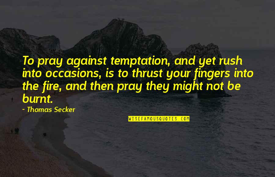 Finding A Pot Of Gold Quotes By Thomas Secker: To pray against temptation, and yet rush into