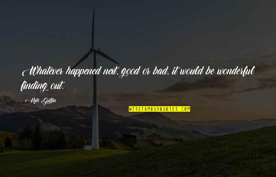 Finding Good In Bad Quotes By Kate Griffin: Whatever happened next, good or bad, it would