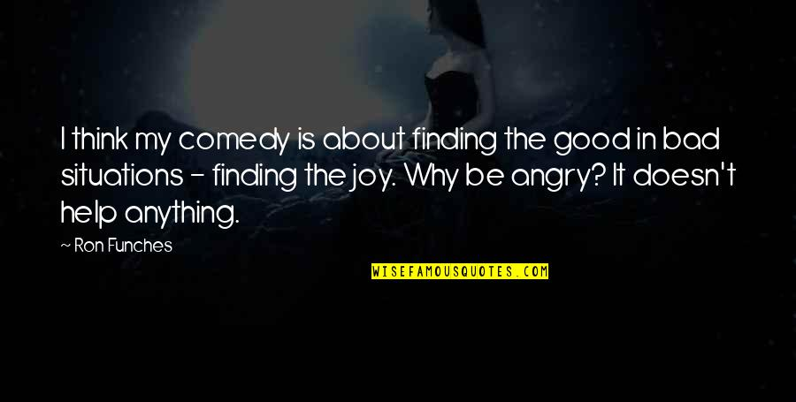 Finding Good In Bad Quotes By Ron Funches: I think my comedy is about finding the