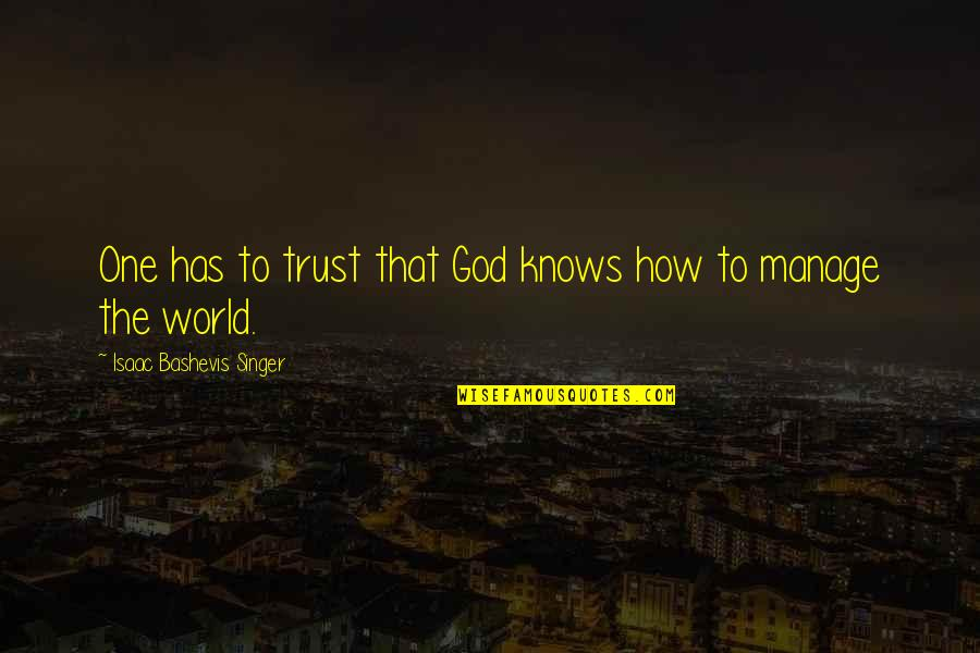Finding Happiness After A Break Up Quotes By Isaac Bashevis Singer: One has to trust that God knows how