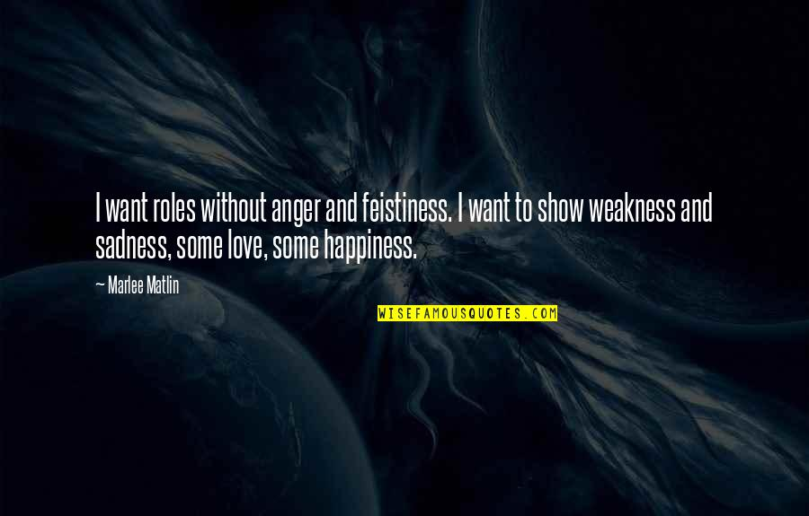 Finding Happiness After A Break Up Quotes By Marlee Matlin: I want roles without anger and feistiness. I