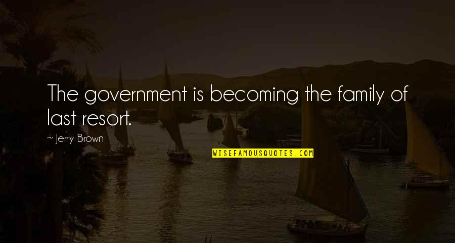 Finding Happiness Again Quotes By Jerry Brown: The government is becoming the family of last