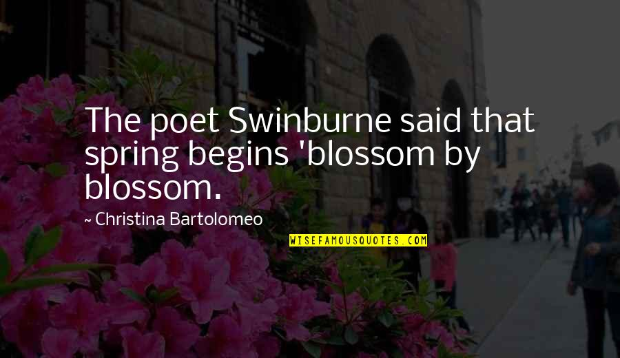 Finding Happiness With Someone Quotes By Christina Bartolomeo: The poet Swinburne said that spring begins 'blossom