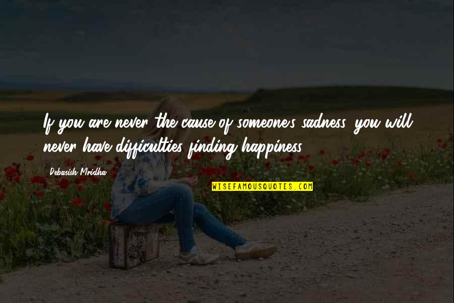 Finding Happiness With Someone Quotes By Debasish Mridha: If you are never the cause of someone's