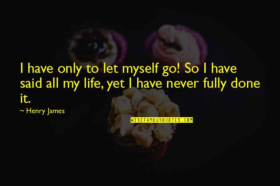 Finding Happiness With Someone Quotes By Henry James: I have only to let myself go! So