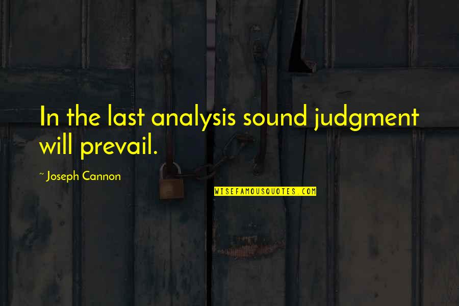Finding Happiness With Someone Quotes By Joseph Cannon: In the last analysis sound judgment will prevail.