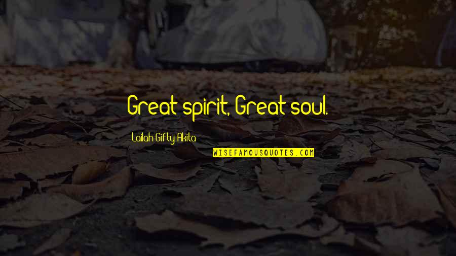 Finding Inner Self Quotes By Lailah Gifty Akita: Great spirit, Great soul.