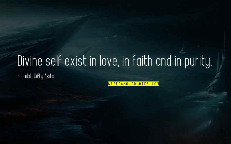 Finding Inner Self Quotes By Lailah Gifty Akita: Divine self exist in love, in faith and