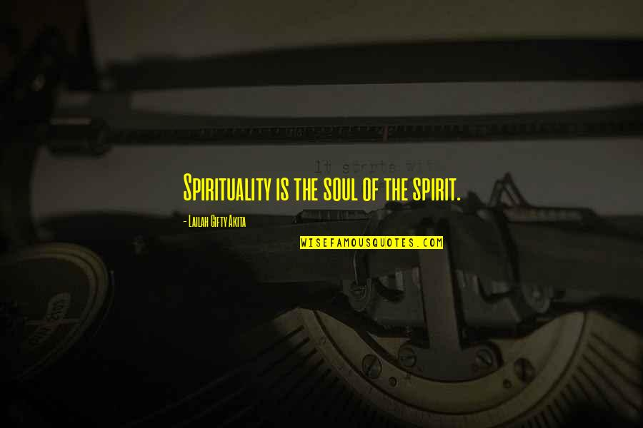 Finding Inner Self Quotes By Lailah Gifty Akita: Spirituality is the soul of the spirit.