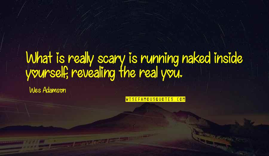 Finding Inner Self Quotes By Wes Adamson: What is really scary is running naked inside