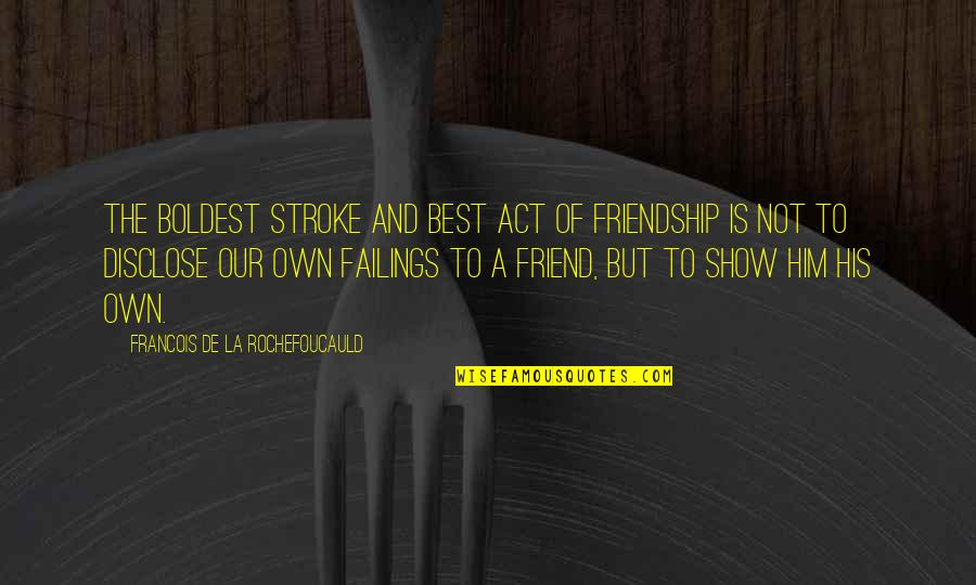 Finding It Hard To Let Go Quotes By Francois De La Rochefoucauld: The boldest stroke and best act of friendship