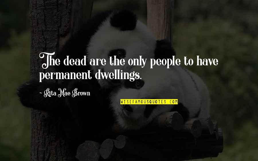 Finding It Hard To Let Go Quotes By Rita Mae Brown: The dead are the only people to have