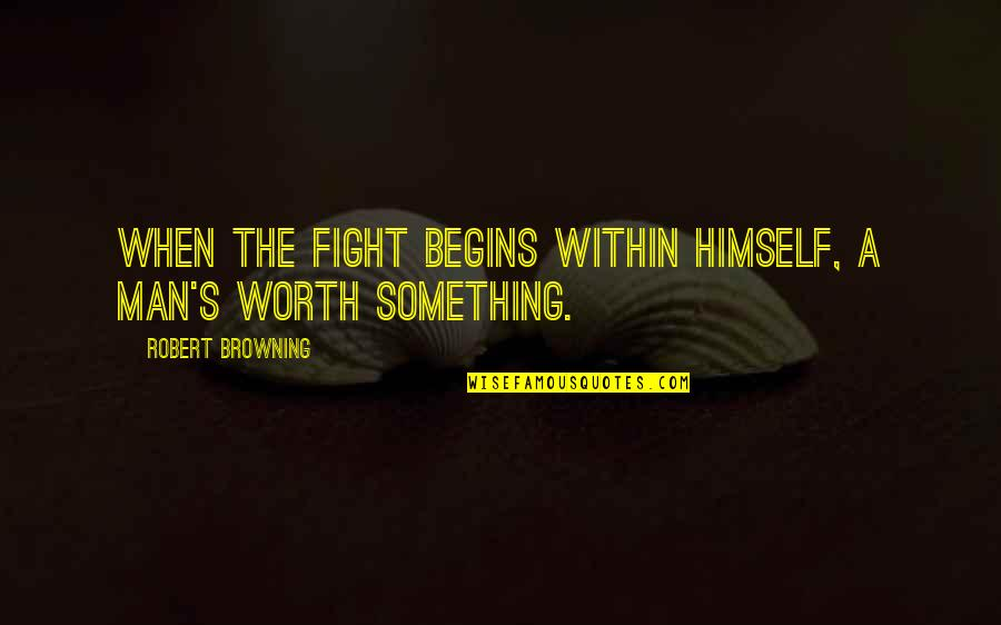 Finding It Hard To Let Go Quotes By Robert Browning: When the fight begins within himself, a man's