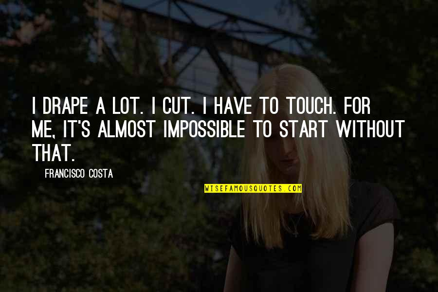 Finding Joy In The Journey Quotes By Francisco Costa: I drape a lot. I cut. I have