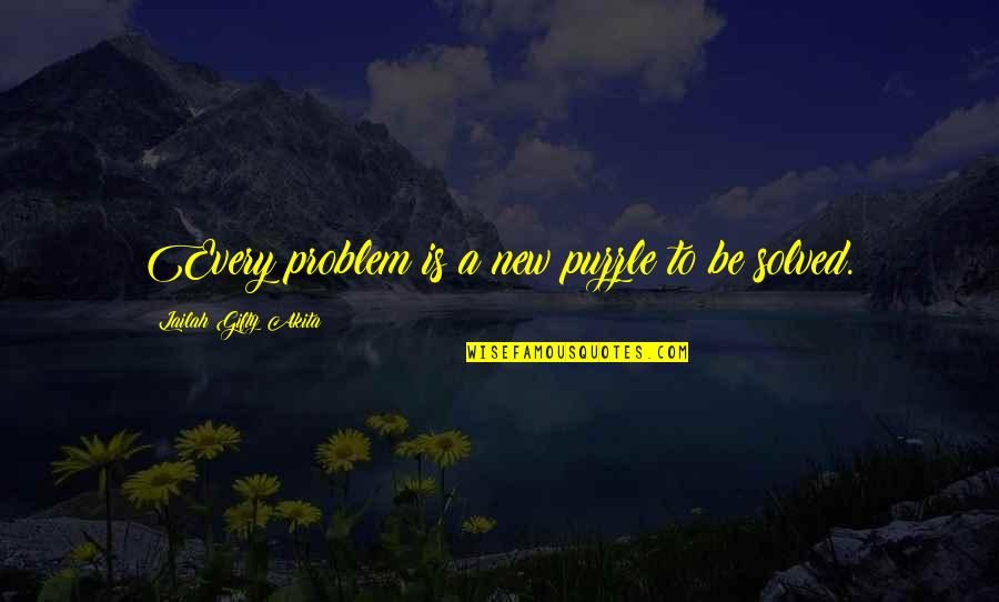 Finding Joy In The Journey Quotes By Lailah Gifty Akita: Every problem is a new puzzle to be