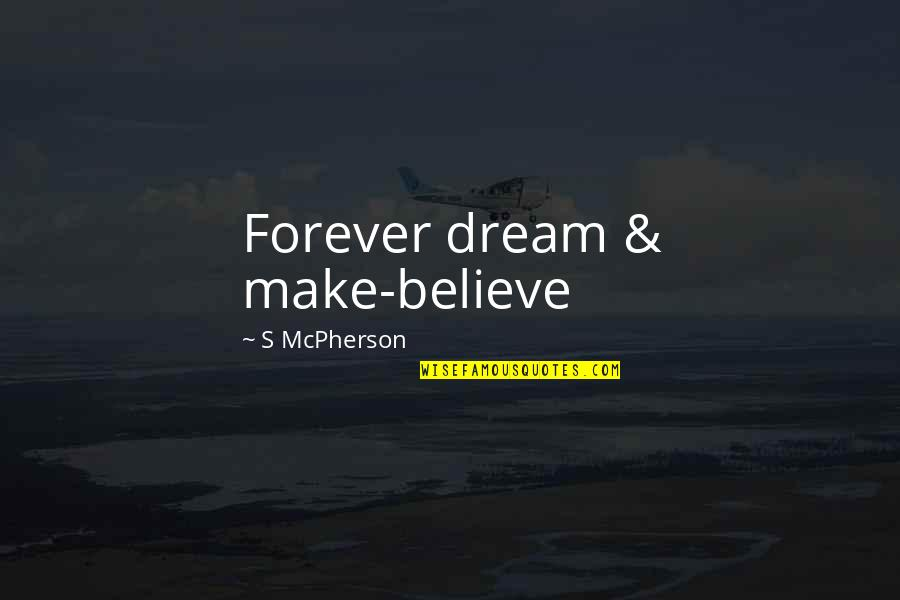 Finding Joy In The Journey Quotes By S McPherson: Forever dream & make-believe