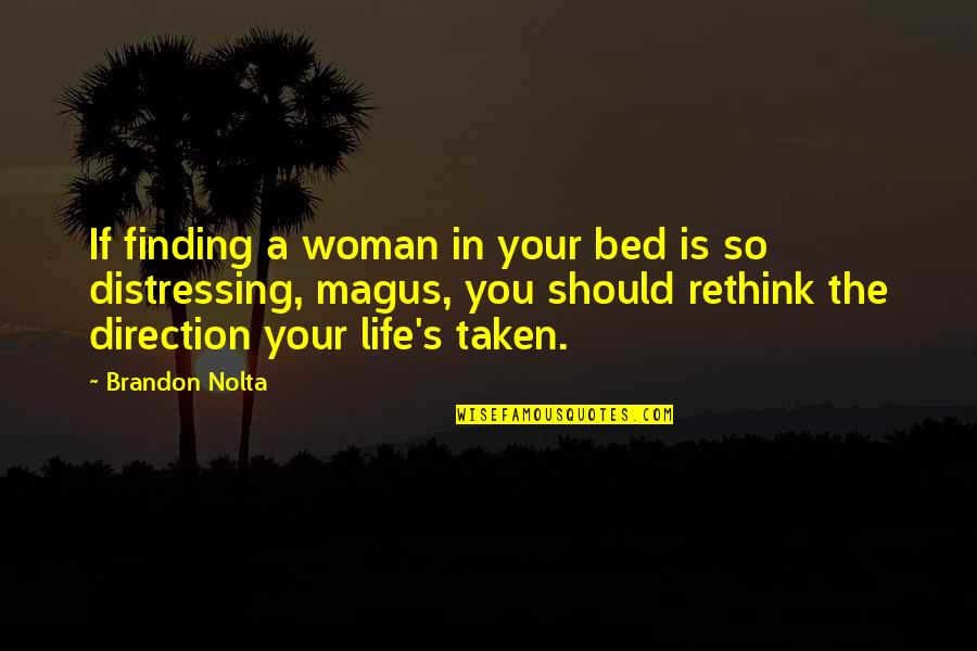Finding Life's Direction Quotes By Brandon Nolta: If finding a woman in your bed is