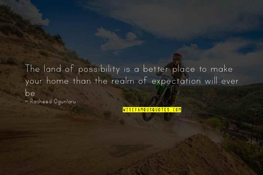 Finding Life's Direction Quotes By Rasheed Ogunlaru: The land of possibility is a better place