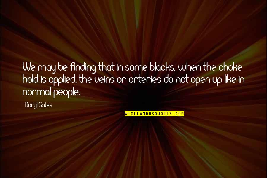 Finding Normal Quotes By Daryl Gates: We may be finding that in some blacks,