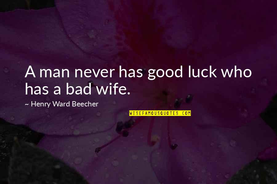Finding Normal Quotes By Henry Ward Beecher: A man never has good luck who has