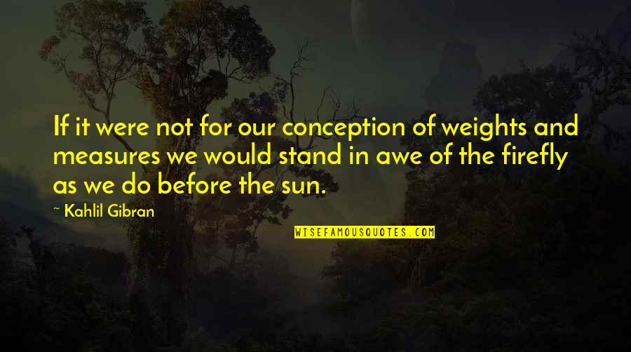 Finding Normal Quotes By Kahlil Gibran: If it were not for our conception of