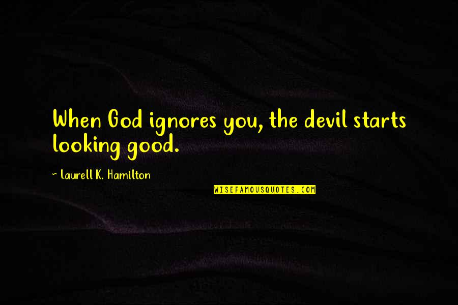 Finding Normal Quotes By Laurell K. Hamilton: When God ignores you, the devil starts looking