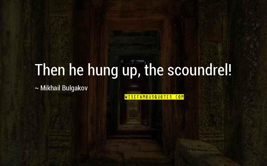 Finding Normal Quotes By Mikhail Bulgakov: Then he hung up, the scoundrel!