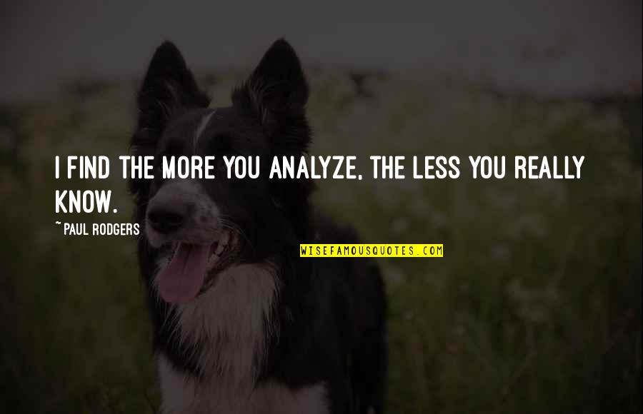 Finding Normal Quotes By Paul Rodgers: I find the more you analyze, the less