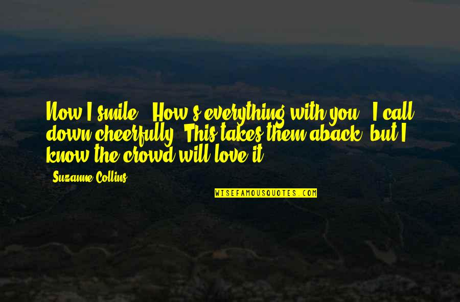 """Finding Normal Quotes By Suzanne Collins: Now I smile. """"How's everything with you?"""" I"""