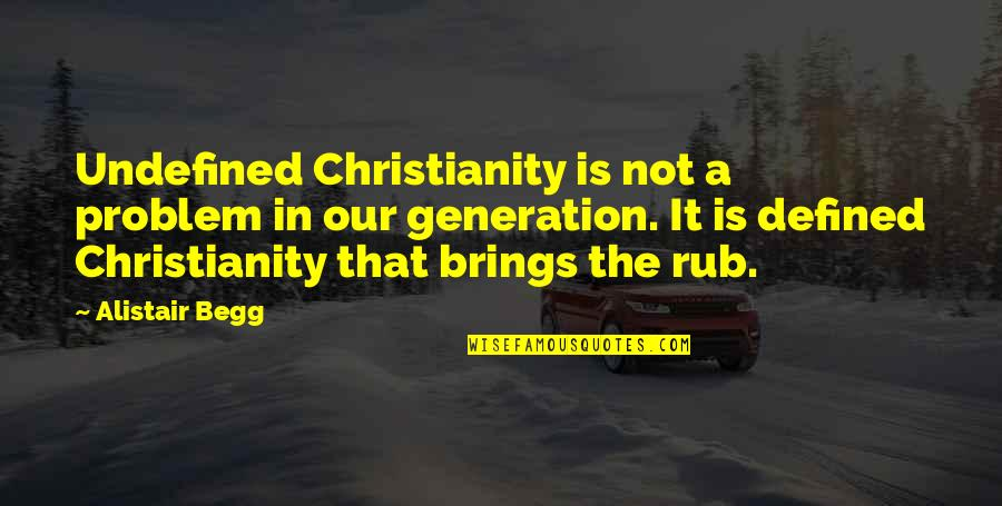 Finding One True Friend Quotes By Alistair Begg: Undefined Christianity is not a problem in our