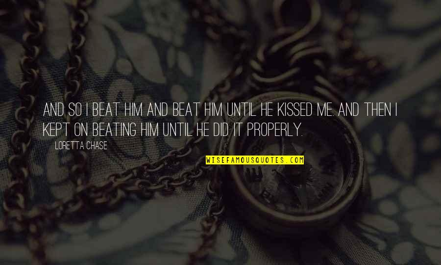 Finding One True Friend Quotes By Loretta Chase: And so I beat him and beat him