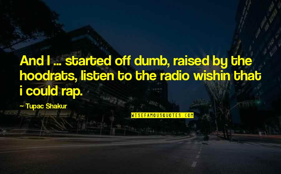 Finding One True Friend Quotes By Tupac Shakur: And I ... started off dumb, raised by
