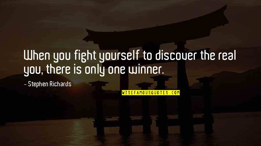 Finding One's True Self Quotes By Stephen Richards: When you fight yourself to discover the real