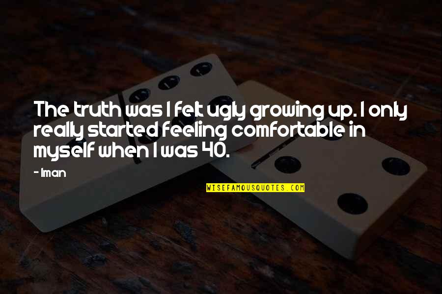 Finding Out Something Bad Quotes By Iman: The truth was I felt ugly growing up.