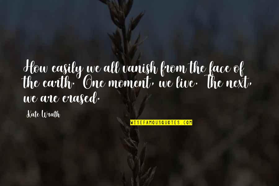Finding Out Something Bad Quotes By Kate Wrath: How easily we all vanish from the face