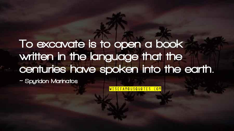 Finding Out Something Bad Quotes By Spyridon Marinatos: To excavate is to open a book written