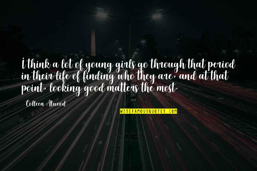 Finding Out Who Matters Quotes By Colleen Atwood: I think a lot of young girls go