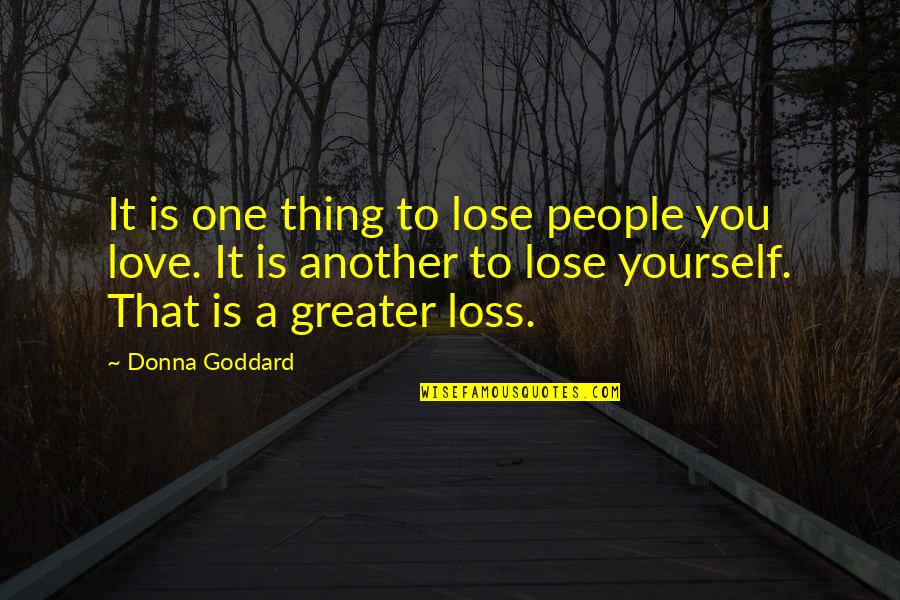 Finding Peace In Your Life Quotes By Donna Goddard: It is one thing to lose people you