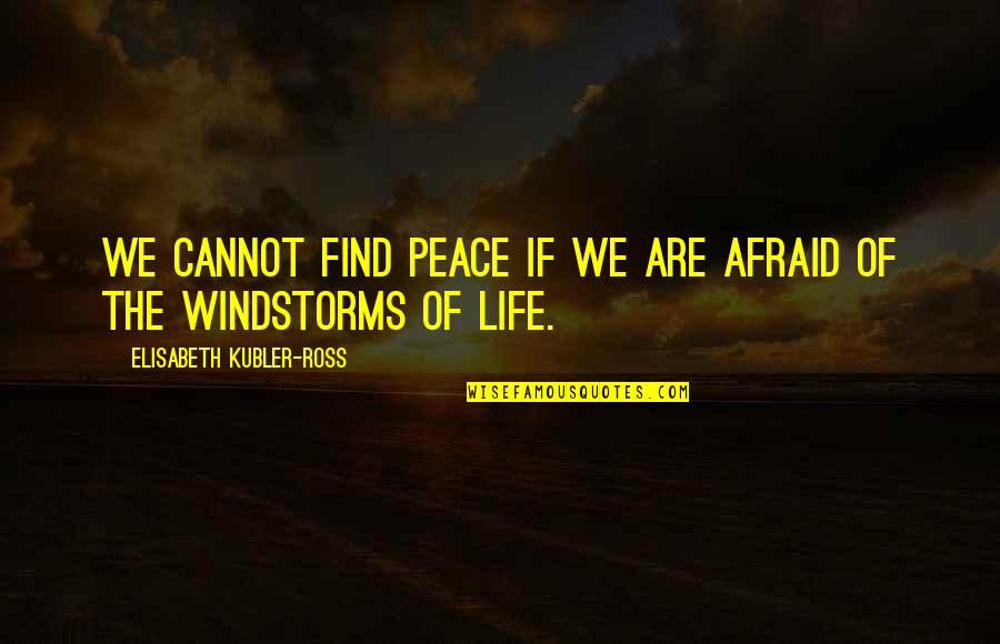 Finding Peace In Your Life Quotes By Elisabeth Kubler-Ross: We cannot find peace if we are afraid
