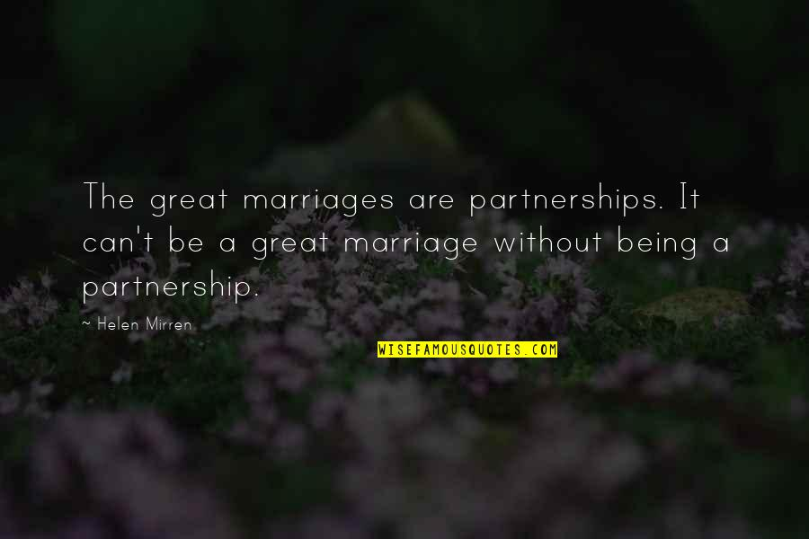 Finding Peace In Your Life Quotes By Helen Mirren: The great marriages are partnerships. It can't be