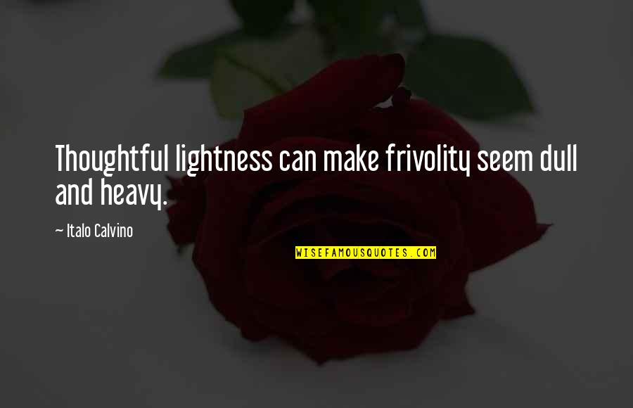 Finding Peace In Your Life Quotes By Italo Calvino: Thoughtful lightness can make frivolity seem dull and