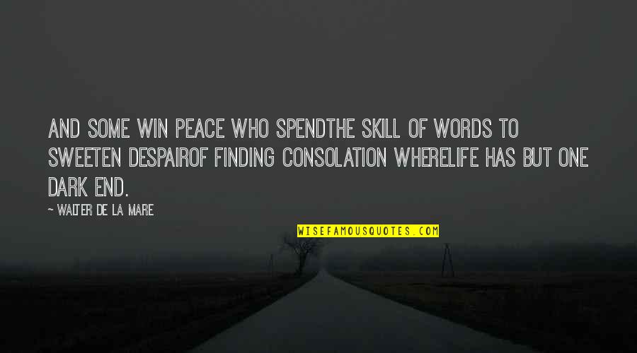 Finding Peace In Your Life Quotes By Walter De La Mare: And some win peace who spendThe skill of