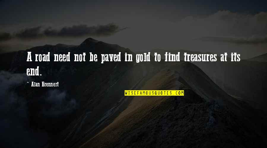 Finding Peace Quotes By Alan Brennert: A road need not be paved in gold