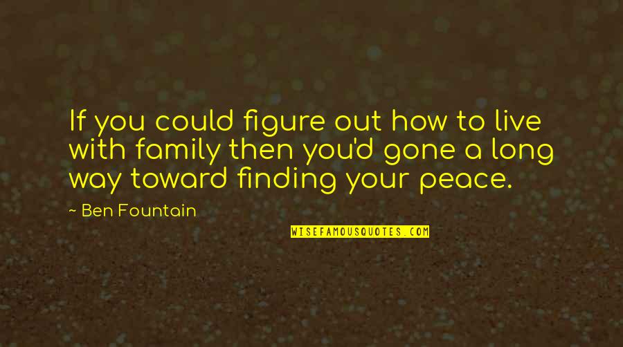 Finding Peace Quotes By Ben Fountain: If you could figure out how to live