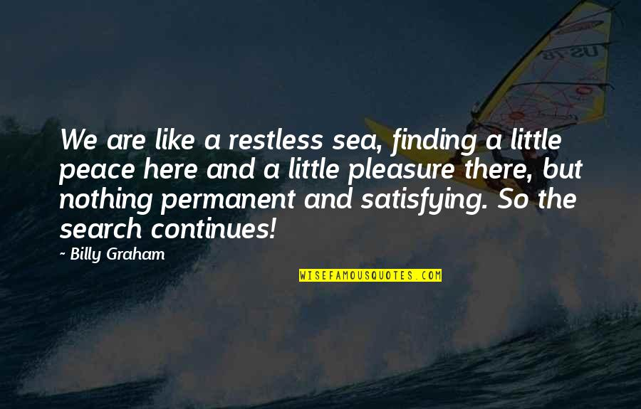 Finding Peace Quotes By Billy Graham: We are like a restless sea, finding a