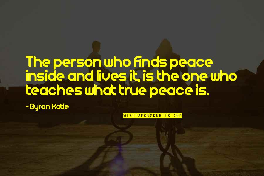 Finding Peace Quotes By Byron Katie: The person who finds peace inside and lives